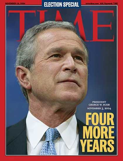 Time - Four More Years - Nov. 15, 2004 - George W. Bush - U.S. Presidents - Elections -