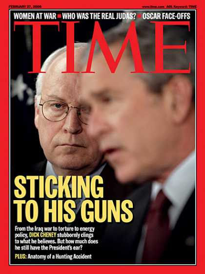 Time - Sticking To His Guns - Feb. 27, 2006 - George W. Bush - Dick Cheney - Vice Presi