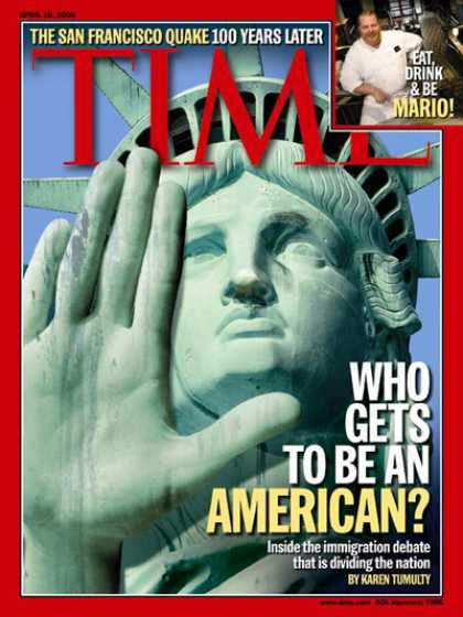 Time - Who Gets to Be an American? - Apr. 10, 2006 - Statue of Liberty - Immigration -